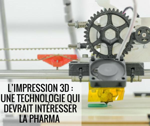 L'impression 3D - une technologie qui devrait intéresser la pharma